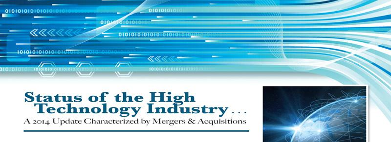 Status of the High Technology Industry . . . A 2014 Update Characterized by Mergers & Acquisitions