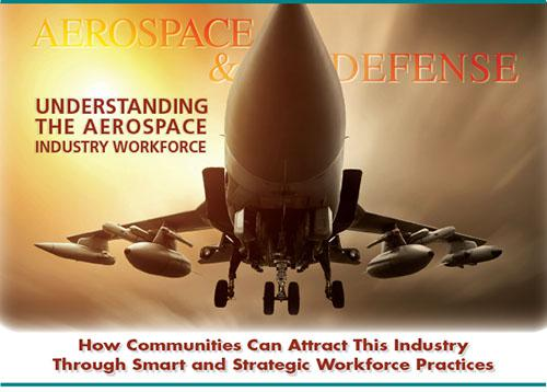 Understanding the Aerospace Industry Workforce: How Communities Can Attract This Industry Through Smart and Strategic Workforce Practices