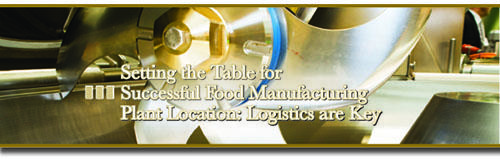 Setting the Table for Successful Food Manufacturing Plant Location: Logistics are Key